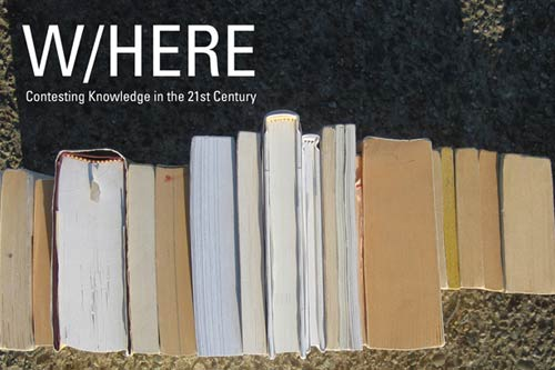 W/Here: Contesting Knowledge in the 21st Century‏